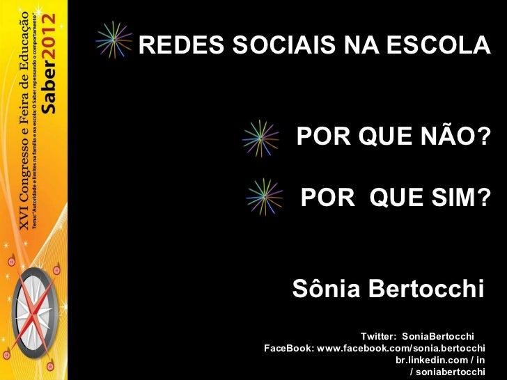 REDES SOCIAIS NA ESCOLA              POR QUE NÃO?               POR QUE SIM?             Sônia Bertocchi                  ...