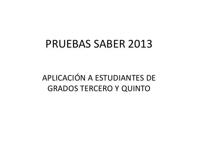 PRUEBAS SABER 2013 APLICACIÓN A ESTUDIANTES DE GRADOS TERCERO Y QUINTO