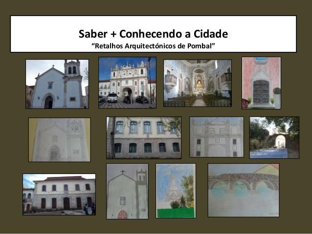 """Saber + Conhecendo a Cidade """"Retalhos Arquitectónicos de Pombal"""""""