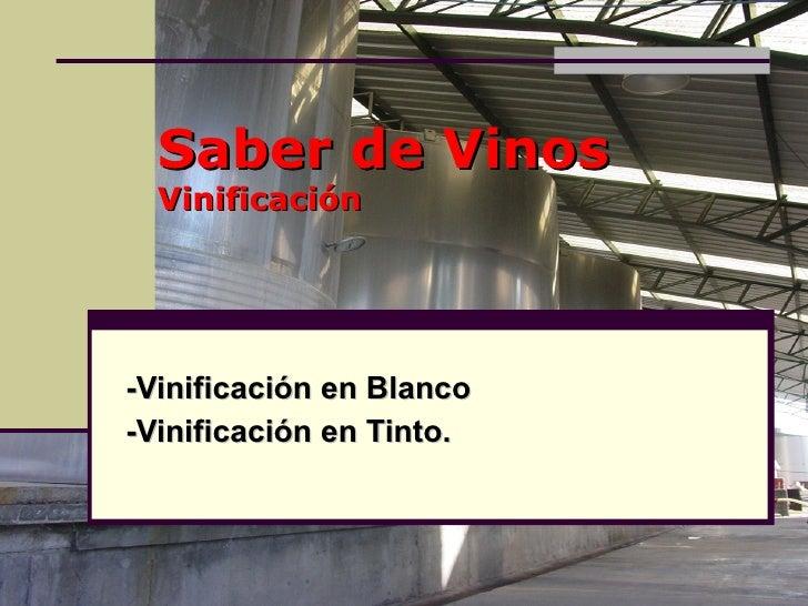 Saber de Vinos Vinificación -Vinificación en Blanco -Vinificación en Tinto.