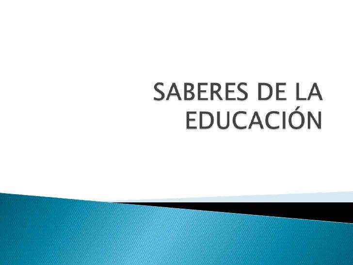 SABERES DE LA EDUCACIÓN<br />