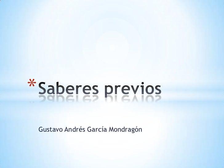 *    Gustavo Andrés García Mondragón