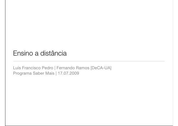 Ensino a distância Luís Francisco Pedro | Fernando Ramos [DeCA-UA] Programa Saber Mais | 17.07.2009