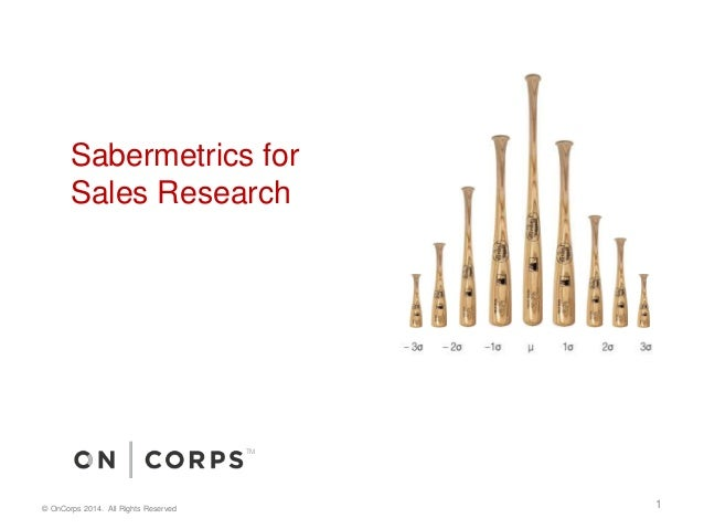 Sabermetrics for  Sales Research  TM  © OnCorps 2014. All Rights Reserved 1