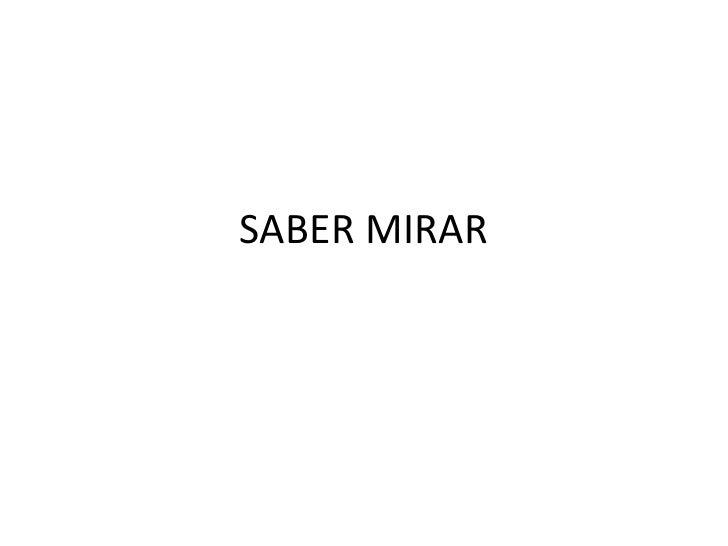 SABER MIRAR <br />