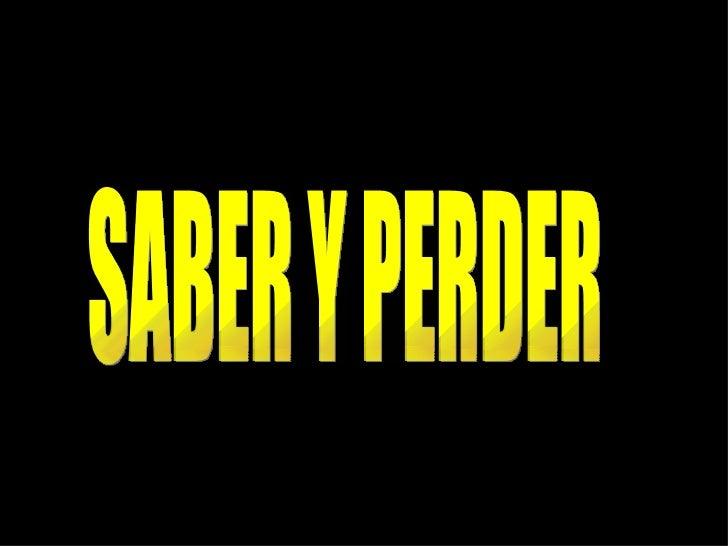 SABER Y PERDER