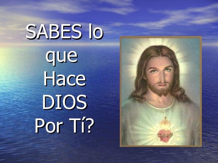 SABES lo   que   Hace   DIOS  Por Tí?