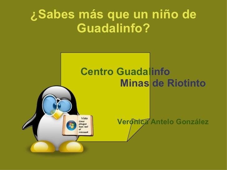 ¿Sabes más que un niño de           Guadalinfo?           Centro Guadalinfo                  Minas de Riotinto            ...