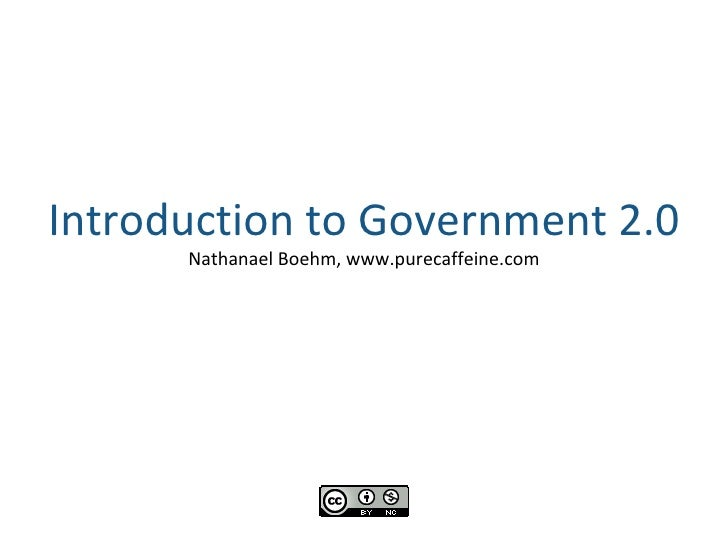 Introduction to Government 2.0 Nathanael Boehm, www.purecaffeine.com