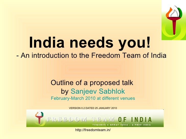 India needs you!   - An introduction to the Freedom Team of India Outline of a proposed talk  by  Sanjeev   Sabhlok Februa...
