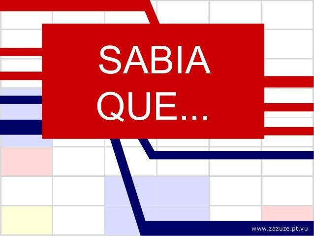 SABIA QUE... www.zazuze.pt.vu