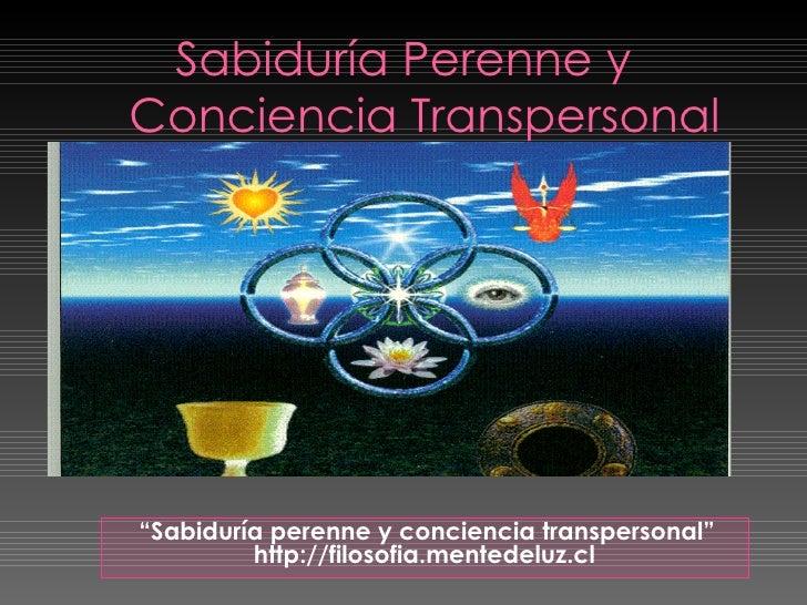 """Sabiduría Perenne y Conciencia Transpersonal """" Sabiduría perenne y conciencia transpersonal"""" http://filosofia.mentedeluz.cl"""