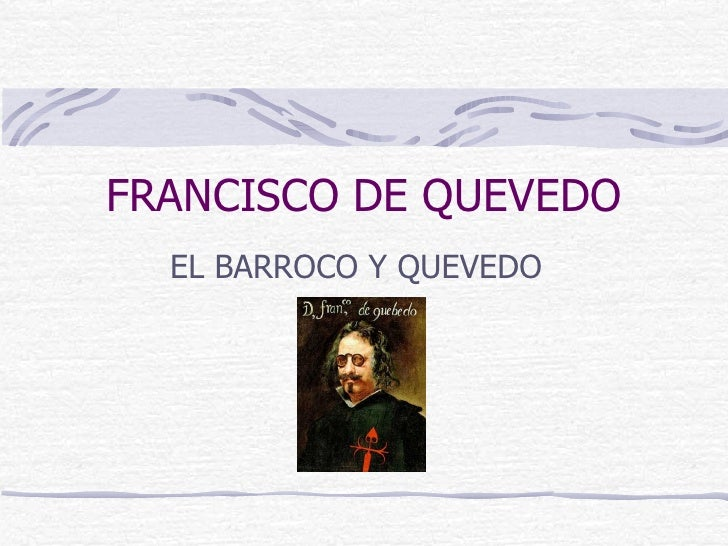 FRANCISCO DE QUEVEDO EL BARROCO Y QUEVEDO