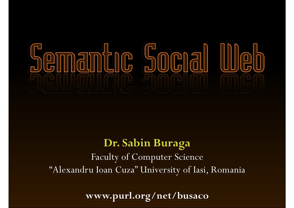 "Dr. Sabin Buraga          Faculty of Computer Science ""Alexandru Ioan Cuza"" University of Iasi, Romania           www.purl..."