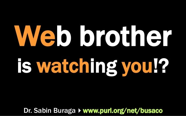 Dr. Sabin Buragawww.purl.org/net/busaco Web brother is watching you!?