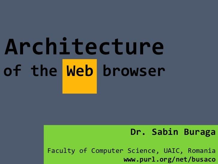 Architectureof the Web browser                        Dr. Sabin Buraga    Faculty of Computer Science, UAIC, Romania      ...