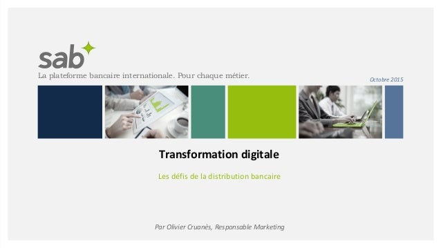 La plateforme bancaire internationale. Pour chaque métier. Par Olivier Cruanès, Responsable Marketing Transformation digit...