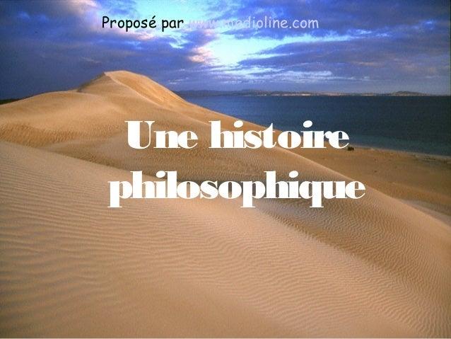 Une histoirephilosophiqueProposé par www.medioline.com