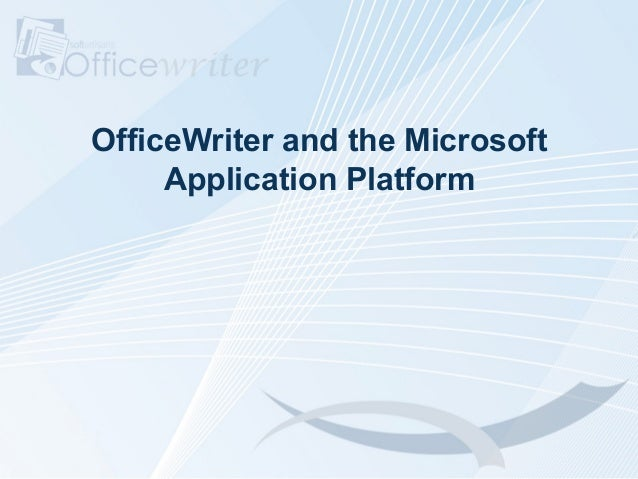 OfficeWriter and the Microsoft     Application Platform