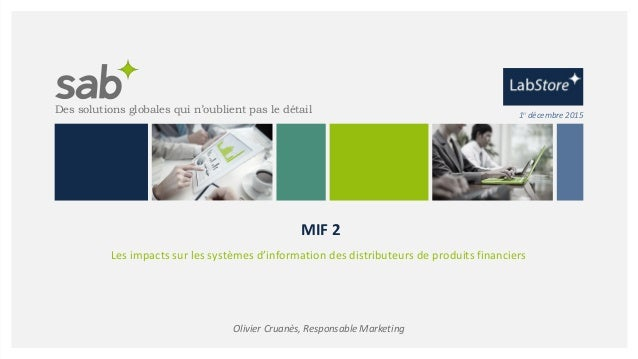 Des solutions globales qui n'oublient pas le détail Olivier Cruanès, Responsable Marketing 1er décembre 2015 MIF 2 Les imp...