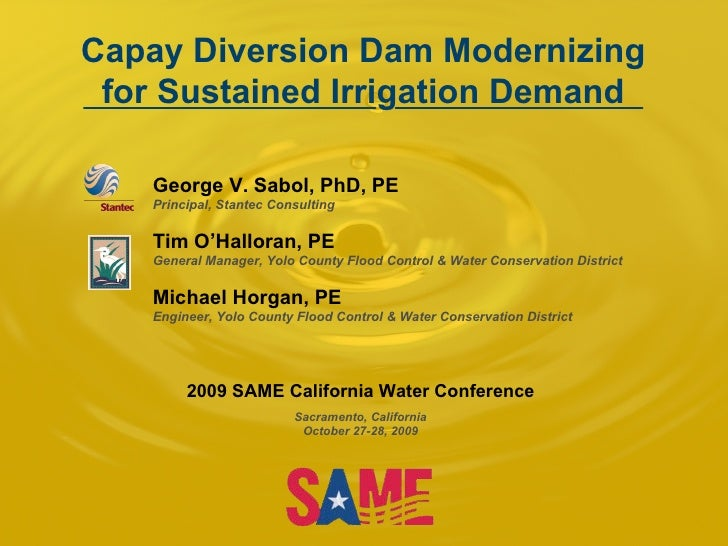 Capay Diversion Dam Modernizing for Sustained Irrigation Demand George V. Sabol, PhD, PE Principal, Stantec Consulting Tim...