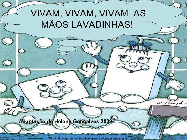 VIVAM, VIVAM, VIVAM  AS MÃOS LAVADINHAS! Adaptação de Helena Gonçalves 2009