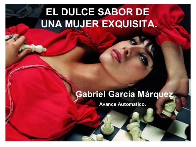 EL DULCE SABOR DE UNA MUJER EXQUISITA. Gabriel García Márquez Avance Automatico. EL DULCE SABOR DE UNA MUJER EXQUISITA. Ga...