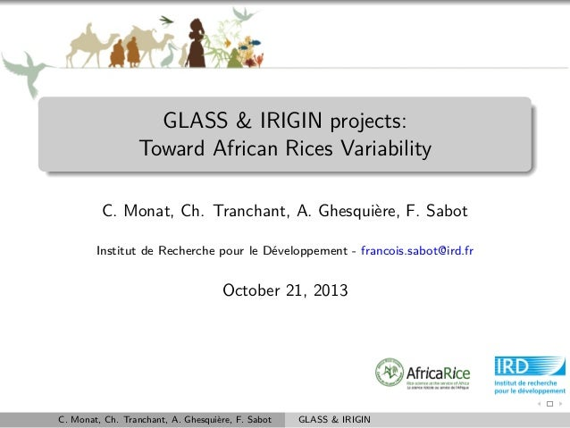 GLASS & IRIGIN projects: Toward African Rices Variability C. Monat, Ch. Tranchant, A. Ghesquière, F. Sabot Institut de Rec...