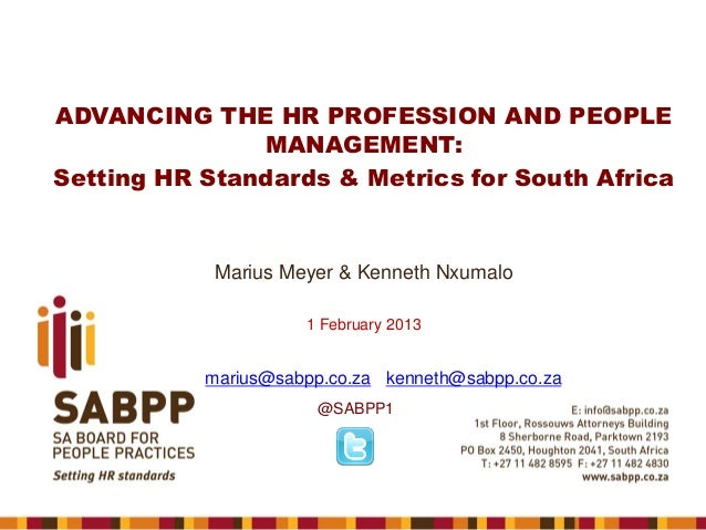 ADVANCING THE HR PROFESSION AND PEOPLE MANAGEMENT: Setting HR Standards & Metrics for South Africa  Marius Meyer & Kenneth...