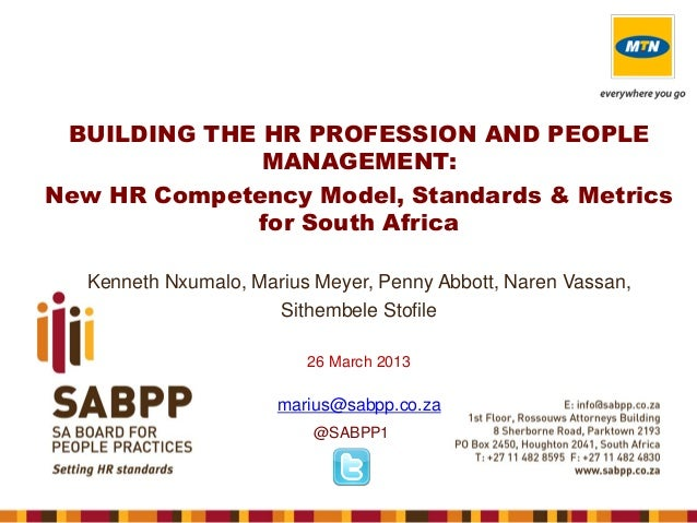 BUILDING THE HR PROFESSION AND PEOPLE MANAGEMENT: New HR Competency Model, Standards & Metrics for South Africa Kenneth Nx...