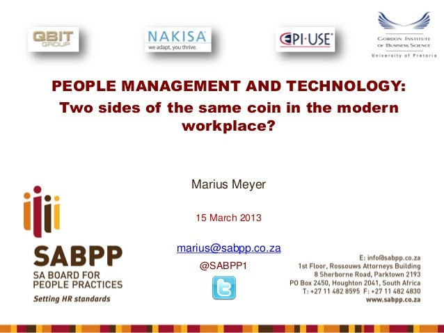 PEOPLE MANAGEMENT AND TECHNOLOGY: Two sides of the same coin in the modern workplace?  Marius Meyer 15 March 2013  marius@...