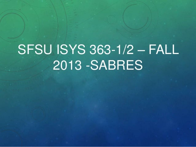 SFSU ISYS 363-1/2 – FALL 2013 -SABRES