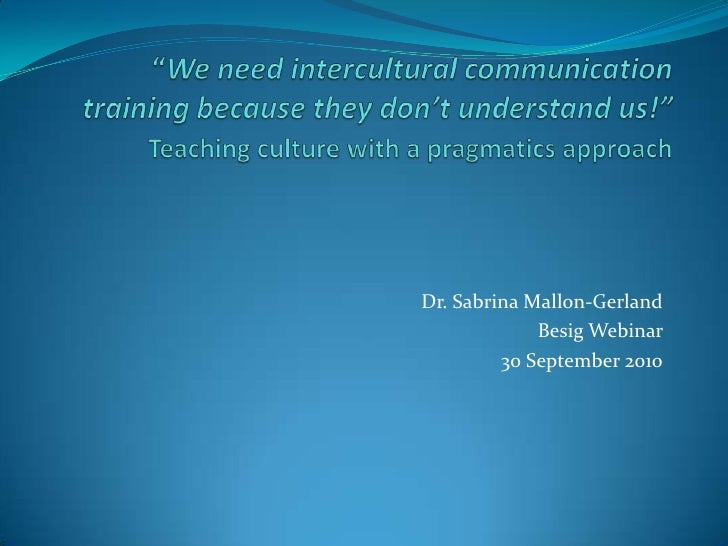 """We need intercultural communication training because they don't understand us!""Teaching culture with a pragmatics approac..."