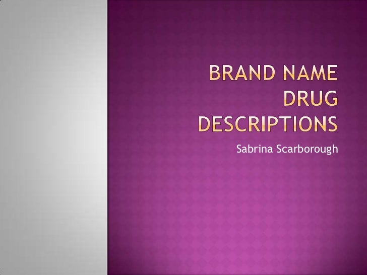 Brand Name Drug Descriptions<br />Sabrina Scarborough<br />
