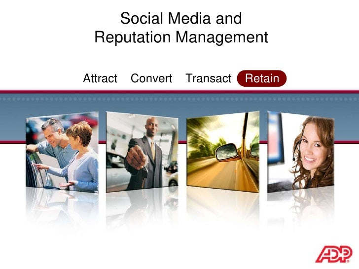 Social Media and<br />Reputation Management<br />Attract    Convert    Transact    Retain<br />