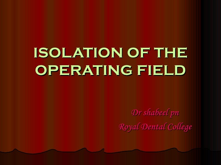 ISOLATION OF THE OPERATING FIELD Dr shabeel pn Royal Dental College
