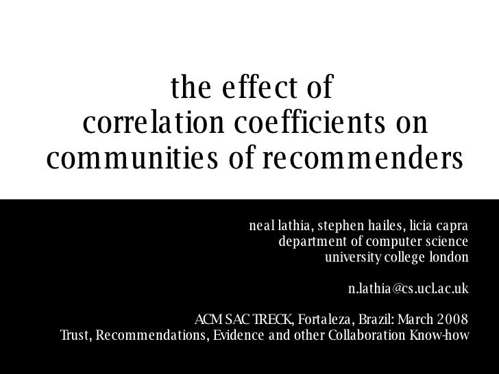 the effect of  correlation coefficients on communities of recommenders neal lathia, stephen hailes, licia capra department...