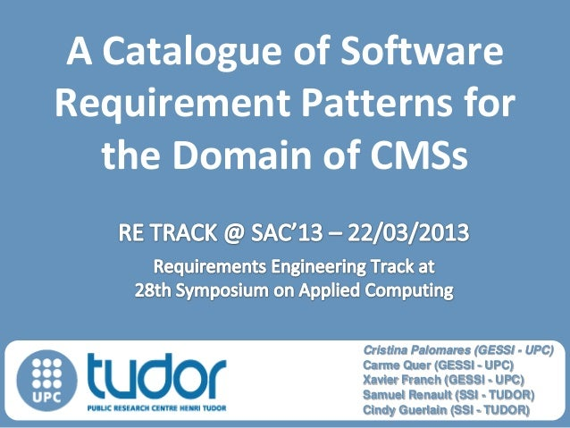 A Catalogue of Software Requirement Patterns for the Domain of CMSs  Cristina Palomares (GESSI - UPC) Carme Quer (GESSI - ...
