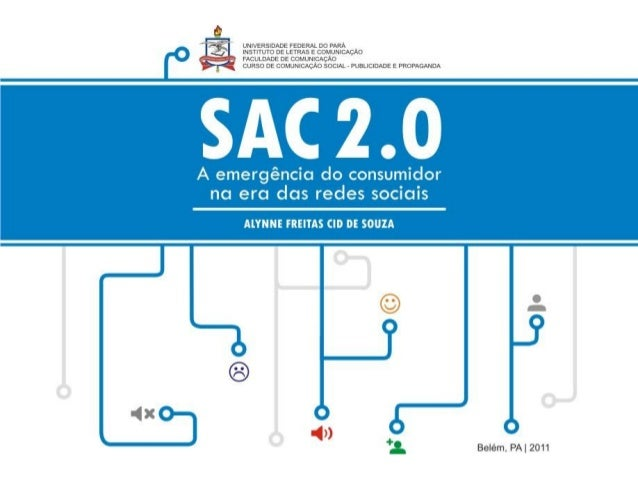 Universidade Federal do Pará Instituto de Letras e Comunicação Comunicação Social – Publicidade e Propaganda SAC 2.0: A em...