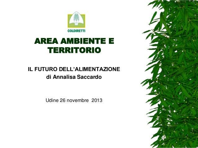 AREA AMBIENTE E TERRITORIO IL FUTURO DELL'ALIMENTAZIONE di Annalisa Saccardo  Udine 26 novembre 2013