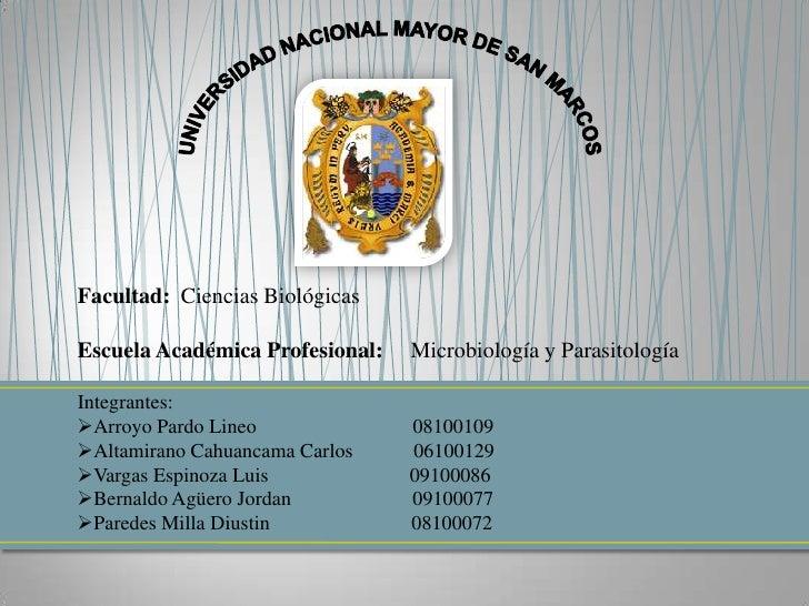 UNIVERSIDAD NACIONAL MAYOR DE SAN MARCOS<br />Facultad:  Ciencias Biológicas<br /><br />Escuela Académica Profesional:   ...