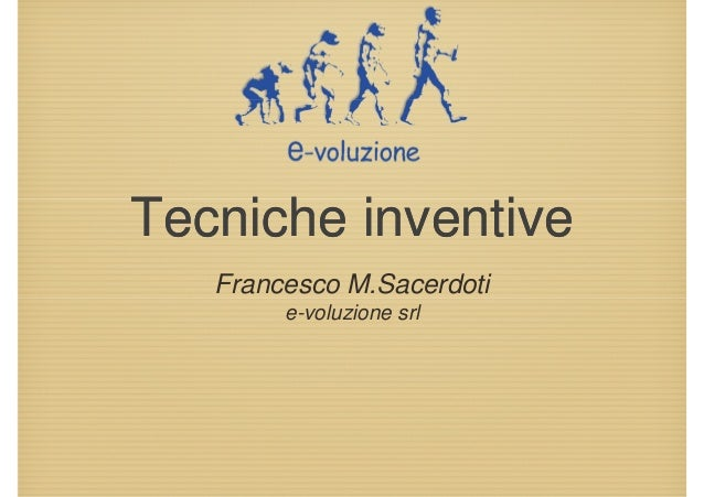 Tecniche inventive   Francesco M.Sacerdoti        e-voluzione srl