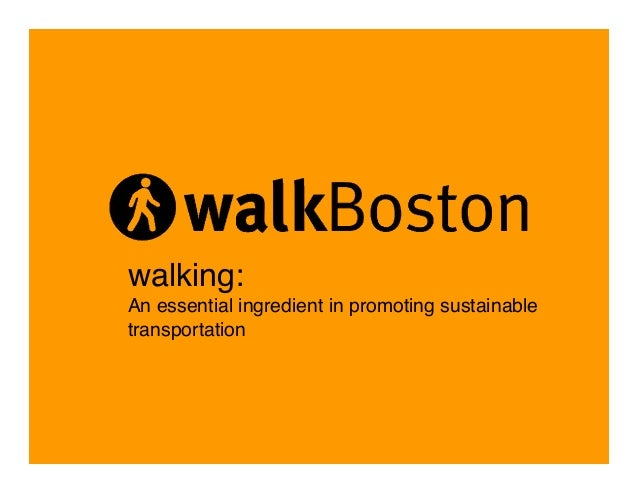 walking: ! An essential ingredient in promoting sustainable transportation!