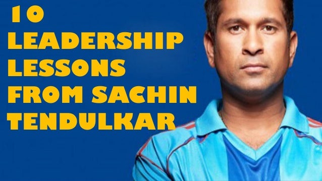 leadership qualities of sachin tendulkar But sachin tendulkar is living evidence that career longevity and success are indeed correlated to these simple, 'boring' qualities from another time we do well to reflect on his simple lessons of leadership.