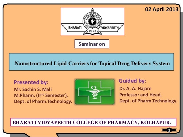 02 April 2013                             Seminar onNanostructured Lipid Carriers for Topical Drug Delivery SystemPresente...