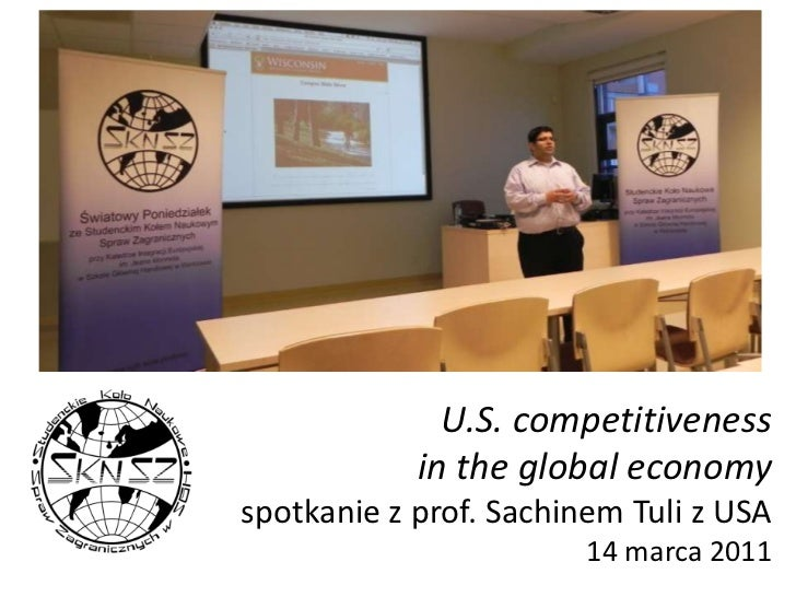 U.S. competitiveness in the global economyspotkaniez prof. SachinemTuli z USA14 marca 2011<br />