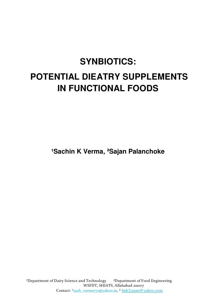 SYNBIOTICS:  POTENTIAL DIEATRY SUPPLEMENTS       IN FUNCTIONAL FOODS             ¹Sachin K Verma, ²Sajan Palanchoke¹Depart...