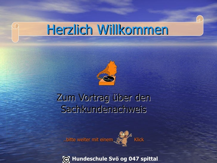 Zum Vortrag über den Sachkundenachweis ..bitte weiter mit einem  Klick Herzlich Willkommen Hundeschule   Svö og 047 spittal