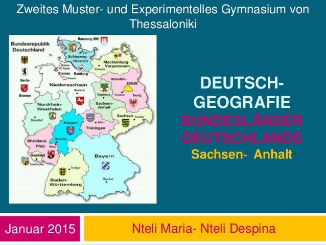 Nteli Maria- Nteli Despina DEUTSCH- GEOGRAFIE BUNDESLÄNDER DEUTSCHLANDS Sachsen- Anhalt Januar 2015 Zweites Muster- und Ex...