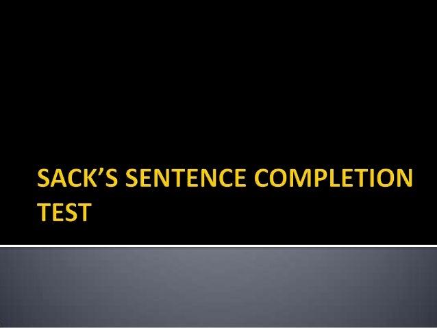 sack sentence completion test Sekilas mengenai alat test ssct (sack's sentence completion test) ssct merupakan salah satu alat test kepribadian berbentuk proyeksi yang menggunakan stimulus.